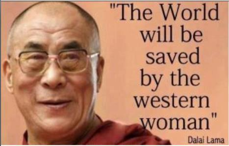 world will be saved by western woman - Dalai Lama